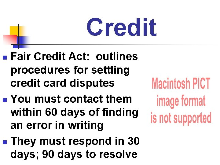 Credit Fair Credit Act: outlines procedures for settling credit card disputes n You must