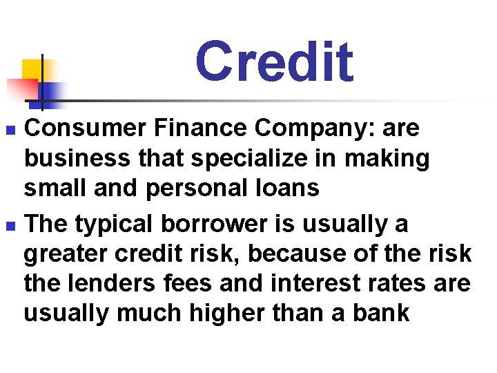 Credit Consumer Finance Company: are business that specialize in making small and personal loans