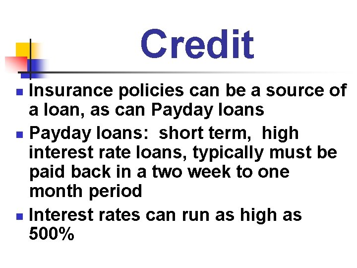 Credit Insurance policies can be a source of a loan, as can Payday loans: