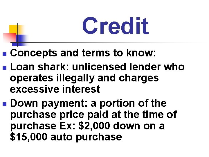 Credit Concepts and terms to know: n Loan shark: unlicensed lender who operates illegally