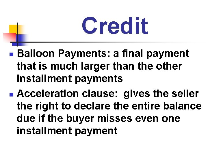 Credit Balloon Payments: a final payment that is much larger than the other installment