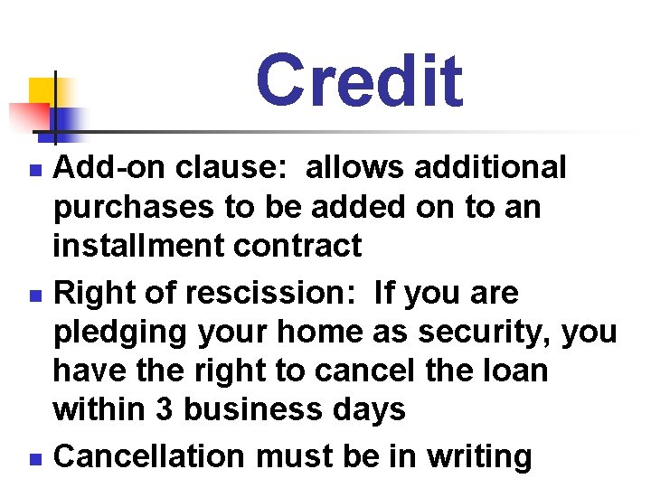 Credit Add-on clause: allows additional purchases to be added on to an installment contract