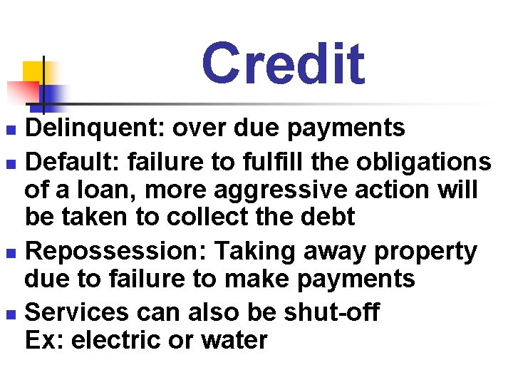 Credit Delinquent: over due payments n Default: failure to fulfill the obligations of a
