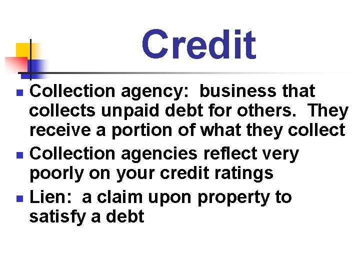 Credit Collection agency: business that collects unpaid debt for others. They receive a portion