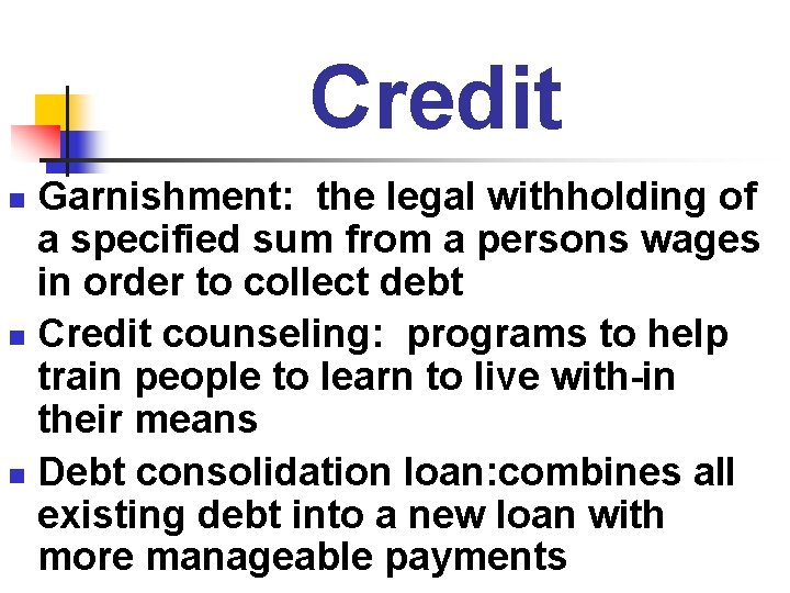 Credit Garnishment: the legal withholding of a specified sum from a persons wages in