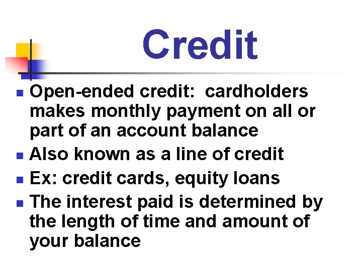 Credit Open-ended credit: cardholders makes monthly payment on all or part of an account