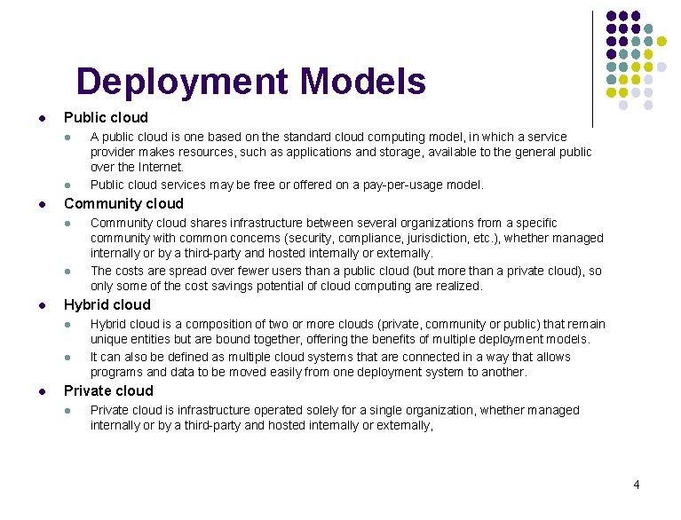 Deployment Models l Public cloud l l l Community cloud shares infrastructure between several