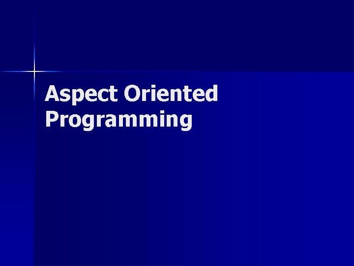Aspect Oriented Programming