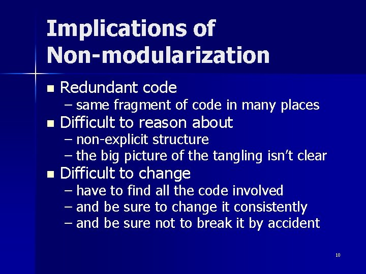 Implications of Non-modularization n Redundant code n Difficult to reason about n Difficult to