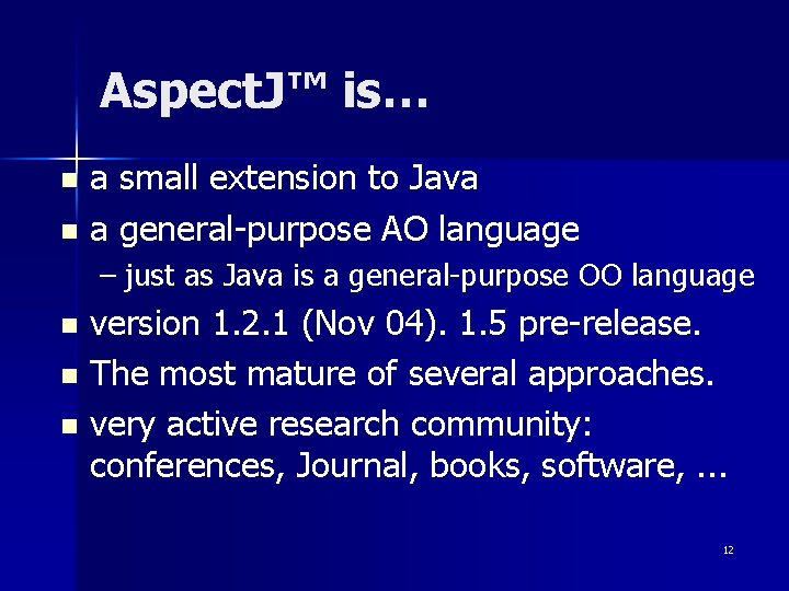 Aspect. J™ is… a small extension to Java n a general-purpose AO language n