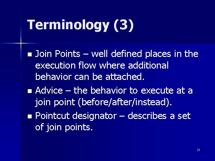 Terminology (3) Join Points – well defined places in the execution flow where additional
