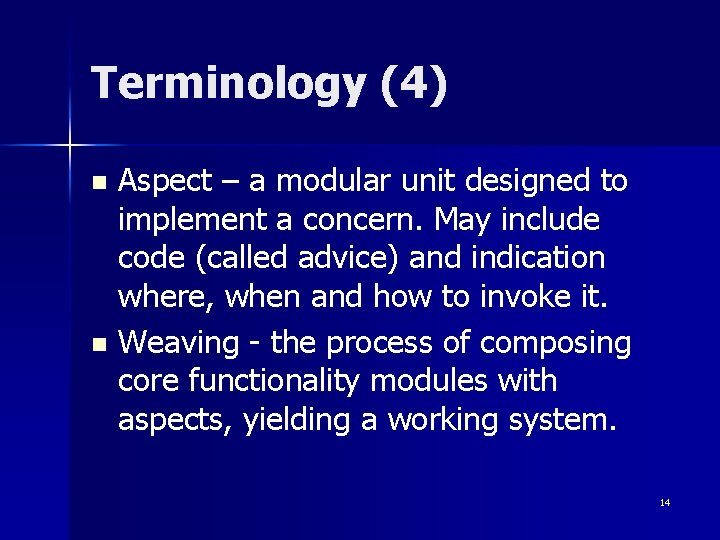 Terminology (4) Aspect – a modular unit designed to implement a concern. May include