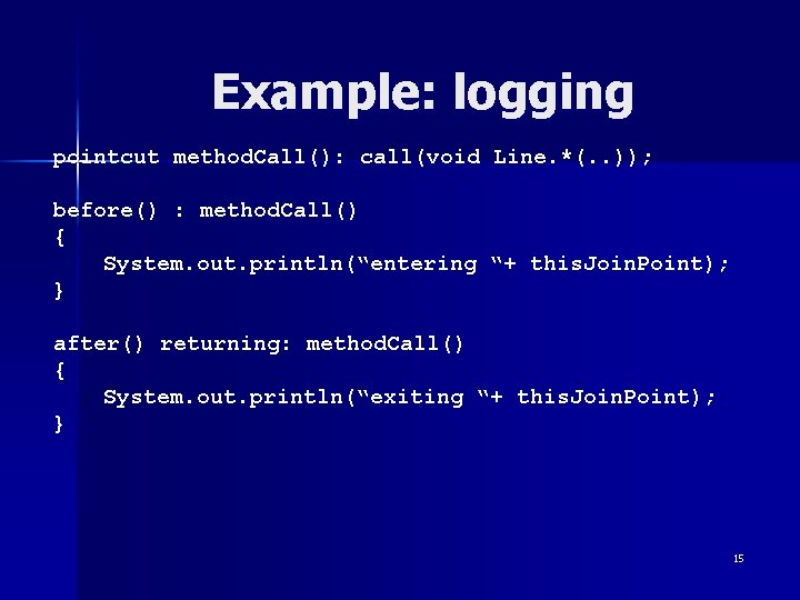 Example: logging pointcut method. Call(): call(void Line. *(. . )); before() : method. Call()