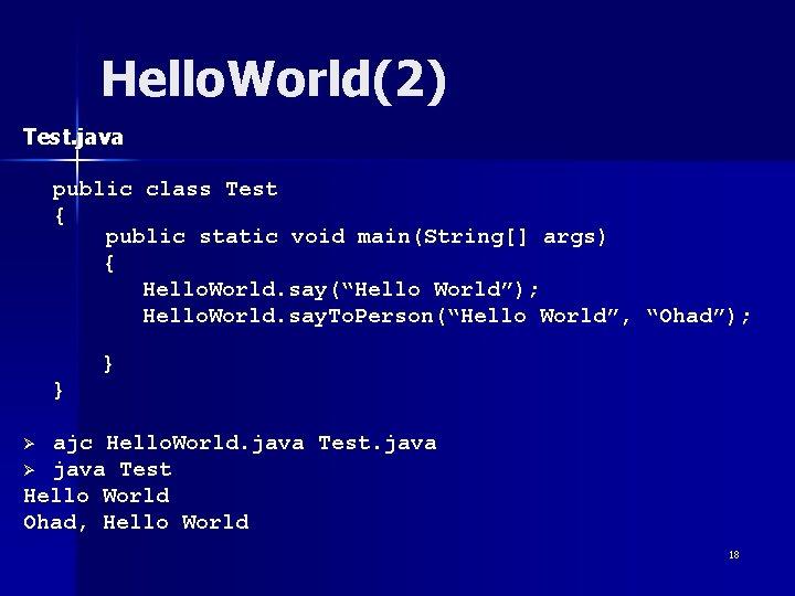 Hello. World(2) Test. java public class Test { public static void main(String[] args) {