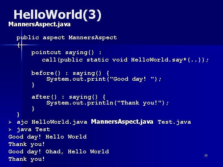 Hello. World(3) Manners. Aspect. java public aspect Manners. Aspect { pointcut saying() : call(public