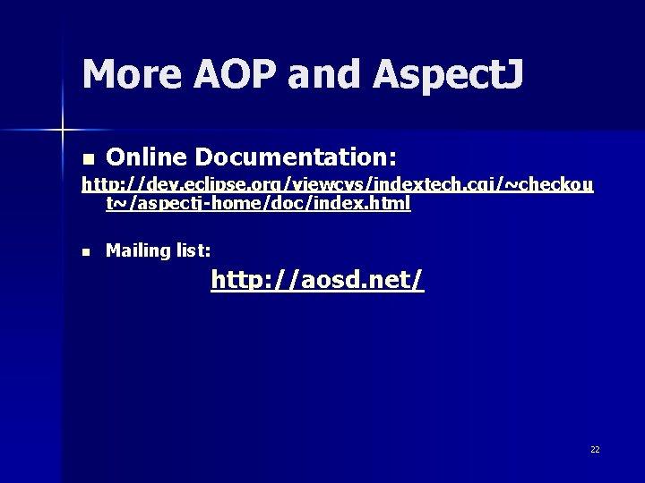 More AOP and Aspect. J n Online Documentation: http: //dev. eclipse. org/viewcvs/indextech. cgi/~checkou t~/aspectj-home/doc/index.