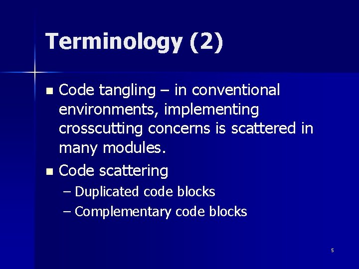 Terminology (2) Code tangling – in conventional environments, implementing crosscutting concerns is scattered in