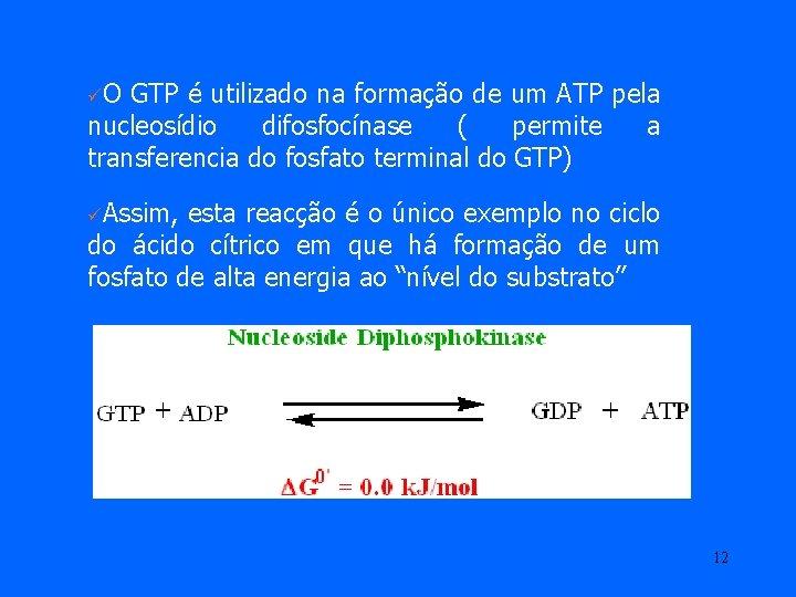 üO GTP é utilizado na formação de um ATP pela nucleosídio difosfocínase ( permite