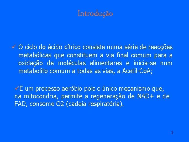 Introdução ü O ciclo do ácido cítrico consiste numa série de reacções metabólicas que