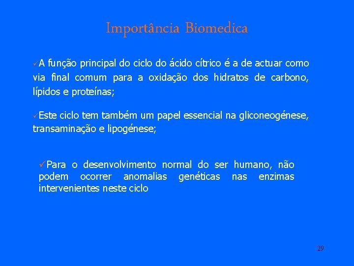 Importância Biomedica üA função principal do ciclo do ácido cítrico é a de actuar