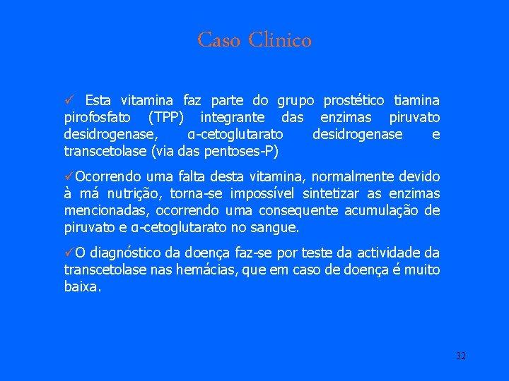 Caso Clinico ü Esta vitamina faz parte do grupo prostético tiamina pirofosfato (TPP) integrante
