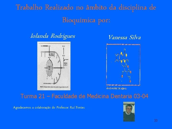 Trabalho Realizado no âmbito da disciplina de Bioquímica por: Iolanda Rodrigues Vanessa Silva Turma