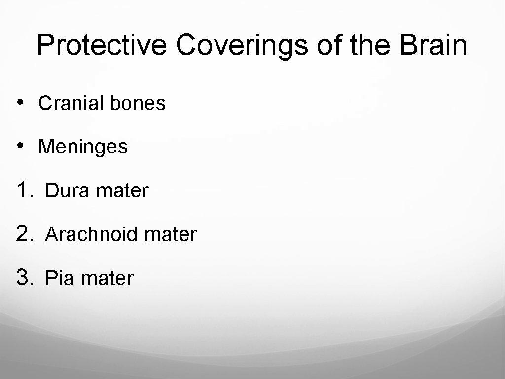 Protective Coverings of the Brain • Cranial bones • Meninges 1. Dura mater 2.