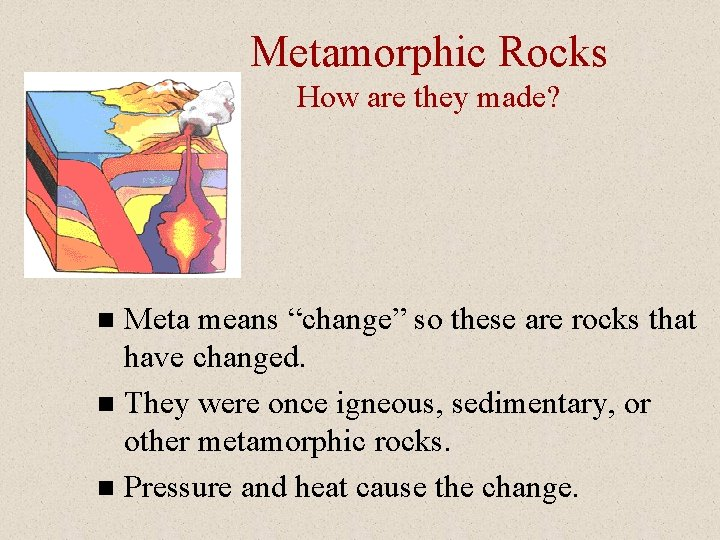 """Metamorphic Rocks How are they made? Meta means """"change"""" so these are rocks that"""