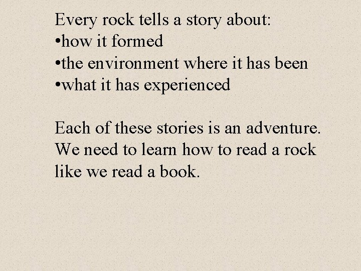 Every rock tells a story about: • how it formed • the environment where
