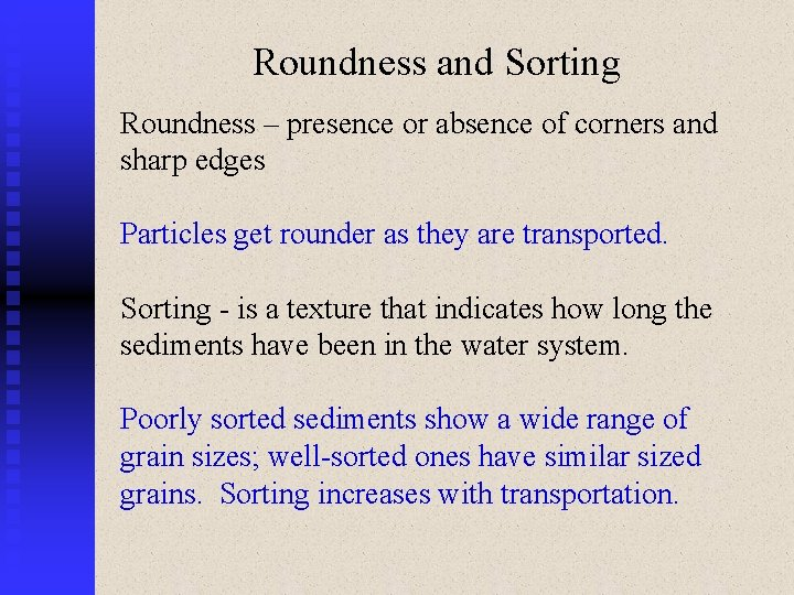 Roundness and Sorting Roundness – presence or absence of corners and sharp edges Particles