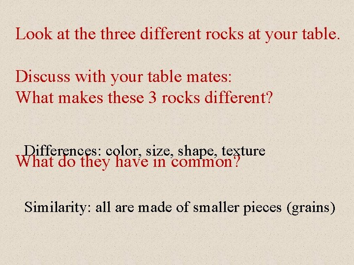 Look at the three different rocks at your table. Discuss with your table mates: