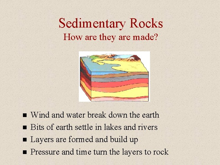 Sedimentary Rocks How are they are made? n n Wind and water break down