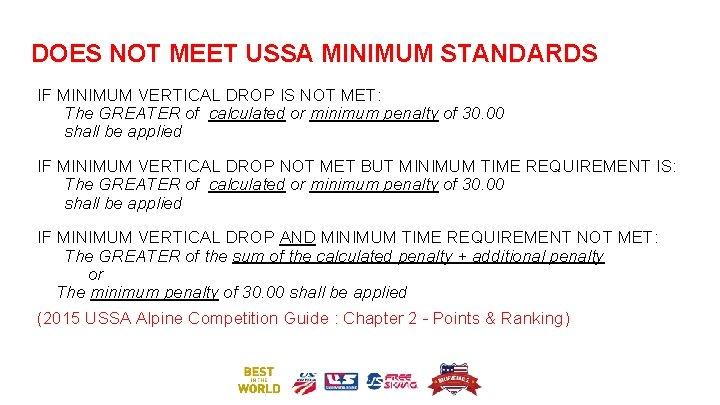 DOES NOT MEET USSA MINIMUM STANDARDS IF MINIMUM VERTICAL DROP IS NOT MET: The