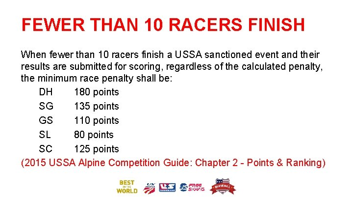 FEWER THAN 10 RACERS FINISH When fewer than 10 racers finish a USSA sanctioned