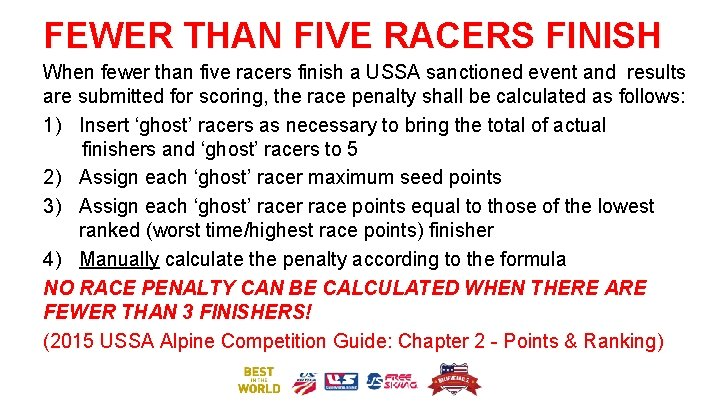 FEWER THAN FIVE RACERS FINISH When fewer than five racers finish a USSA sanctioned