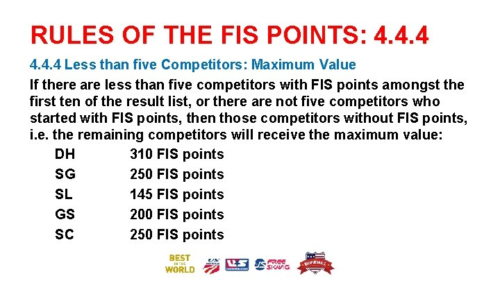 RULES OF THE FIS POINTS: 4. 4. 4 Less than five Competitors: Maximum Value
