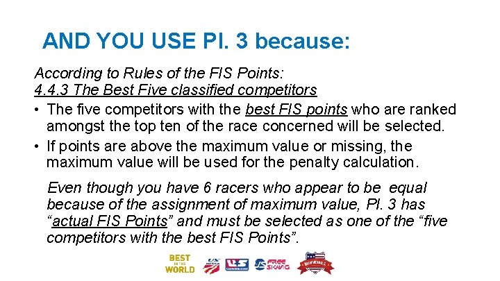 AND YOU USE Pl. 3 because: According to Rules of the FIS Points: 4.