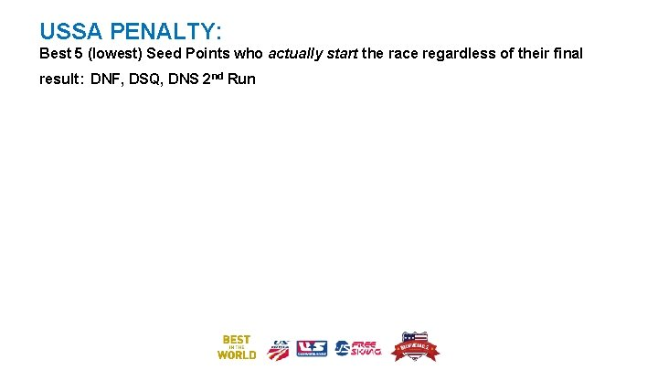 USSA PENALTY: Best 5 (lowest) Seed Points who actually start the race regardless of