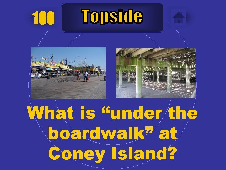 """100 What is """"under the boardwalk"""" at Coney Island?"""