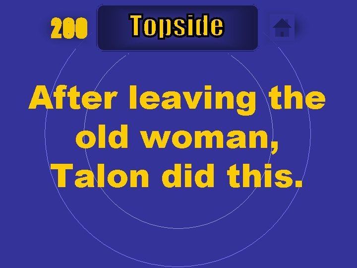200 After leaving the old woman, Talon did this.