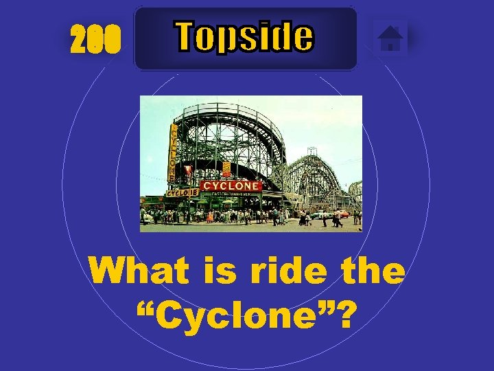 """200 What is ride the """"Cyclone""""?"""