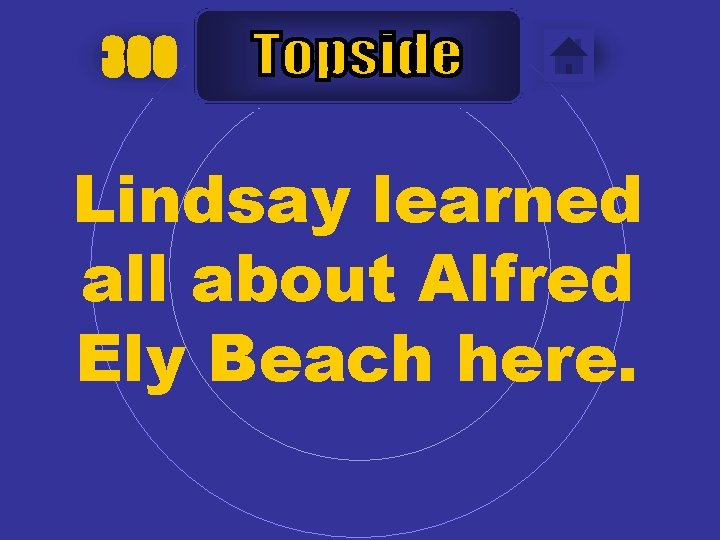 300 Lindsay learned all about Alfred Ely Beach here.