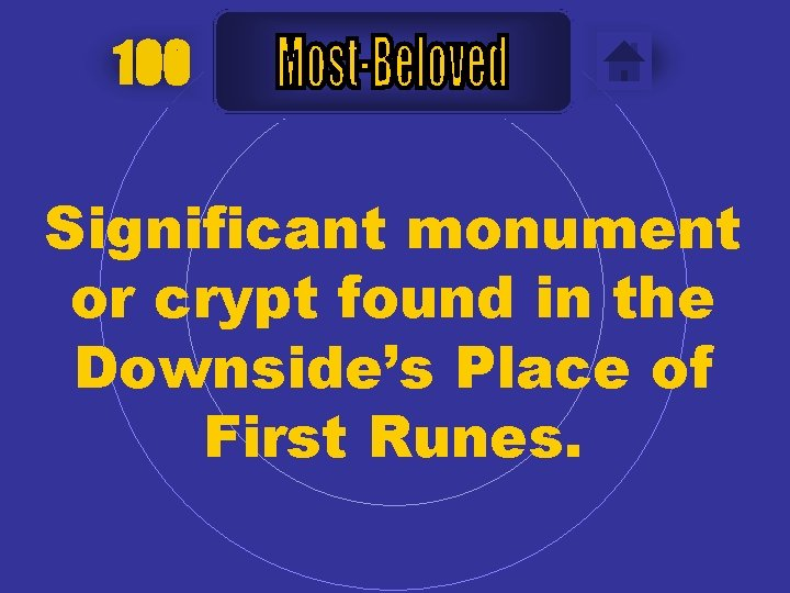 100 Significant monument or crypt found in the Downside's Place of First Runes.