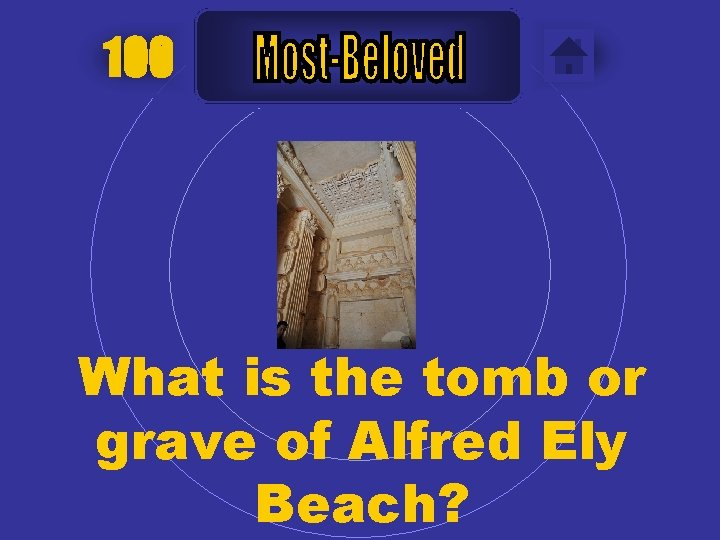100 What is the tomb or grave of Alfred Ely Beach?