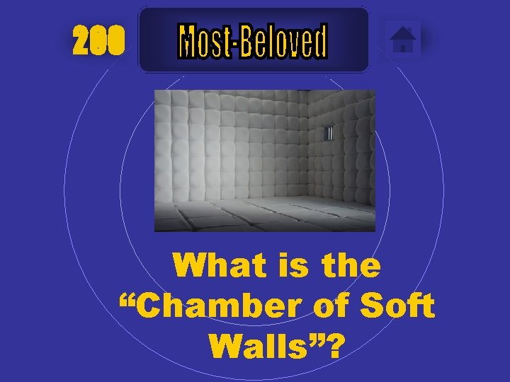 """200 What is the """"Chamber of Soft Walls""""?"""