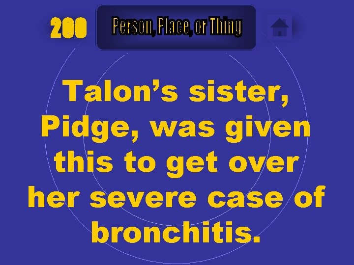 200 Talon's sister, Pidge, was given this to get over her severe case of