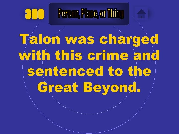 300 Talon was charged with this crime and sentenced to the Great Beyond.