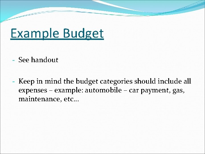 Example Budget - See handout - Keep in mind the budget categories should include
