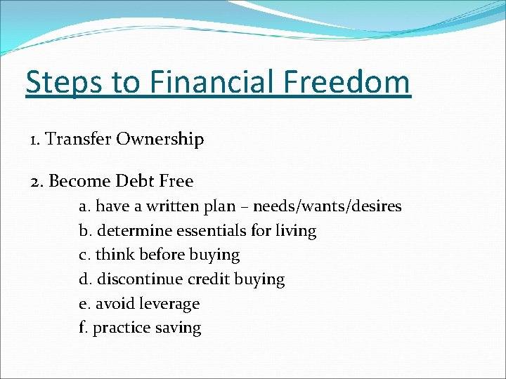 Steps to Financial Freedom 1. Transfer Ownership 2. Become Debt Free a. have a