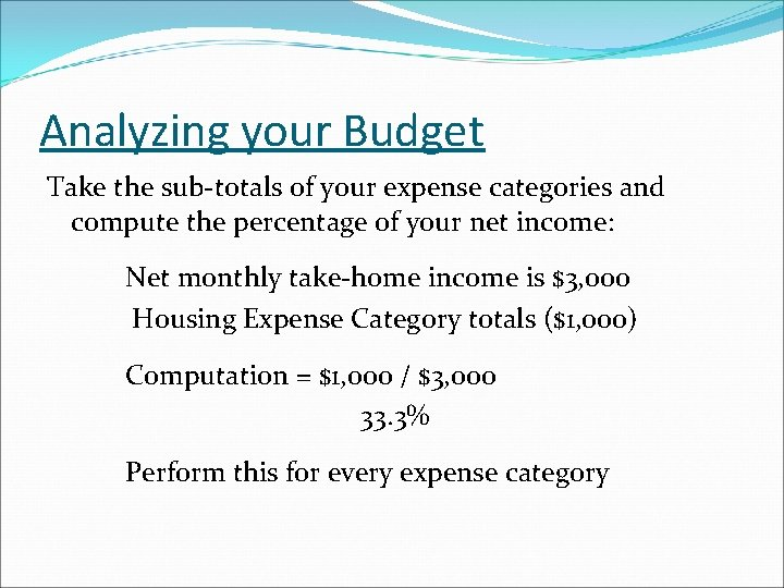 Analyzing your Budget Take the sub-totals of your expense categories and compute the percentage